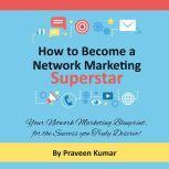 How to Become a Network Marketing Superstar, Praveen Kumar