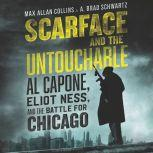 Scarface and the Untouchable Al Capone, Eliot Ness, and the Battle for Chicago, Max Allan Collins