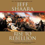 Rise to Rebellion A Novel of the American Revolution, Jeff Shaara