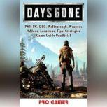 Days Gone, PS4, PC, DLC, Walkthrough, Weapons, Addons, Locations, Tips, Strategies, Game Guide Unofficial, Pro Gamer