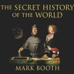 The Secret History of the World As Laid Down by the Secret Societies, Mark Booth