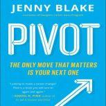 Pivot The Only Move That Matters Is Your Next One, Jenny Blake