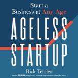 Ageless Startup Start a Business at Any Age, Rick Terrien