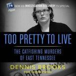 Too Pretty to Live The Catfishing Murders of East Tennessee, Dennis  Brooks