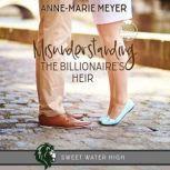 Misunderstanding the Billionaire's Heir A Sweet YA Romance, Anne-Marie Meyer