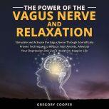 Power of the Vagus Nerve and Relaxation, The: Stimulate and Activate the Vagus Nerve Through Scientifically Proven Techniques to Reduce Your Anxiety, Alleviate Your Depression and Live a Healthier, Happier Life, Gregory Cooper