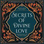Secrets of Divine Love A Spiritual Journey into the Heart of Islam, A. Helwa