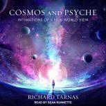 Cosmos and Psyche Intimations of a New World View, Richard Tarnas