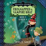 Araminta Spookie Vol. 2 Frognapped and Vampire Brat, Angie Sage