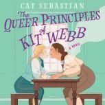 The Queer Principles of Kit Webb A Novel, Cat Sebastian