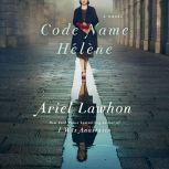 Code Name Helene A Novel, Ariel Lawhon