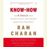 Know-How The 8 Skills That Separate People Who Perform from Those Who Don't, Ram Charan