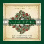 A Classic Christmas A Collection of Timeless Stories and Poems, Louisa May Alcott