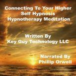 Connecting To Your Higher Self Hypnosis Hypnotherapy Meditation, Key Guy Technology LLC