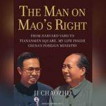 The Man on Mao's Right From Harvard Yard to Tiananmen Square, My Life Inside China's Foreign Ministry, Ji Chaozhu