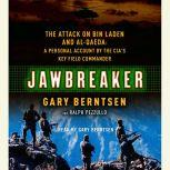 Jawbreaker The Attack on Bin Laden and Al Qaeda: A Personal Account by the CIA's Key Field Commander, Gary Berntsen