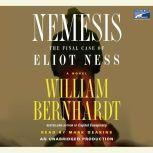 Nemesis The Final Case of Eliot Ness  A Novel, William Bernhardt