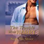 The Trouble With Harry, Katie MacAlister