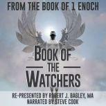 From The Book of 1 Enoch: Book of The Watchers, Robert J. Bagley
