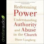 Redeeming Power Understanding Authority and Abuse in the Church, Diane Langberg