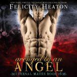 Avenged by an Angel (Eternal Mates Paranormal Romance Series Book 16), Felicity Heaton