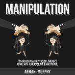 Manipulation Techniques in Dark Psychology, Influence People With Persuasion, NLP & Mind Control, Armani Murphy