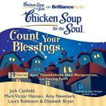 Chicken Soup for the Soul: Count Your Blessings - 29 Stories about Thankfulness, New Perspectives, and Having Faith, Jack Canfield