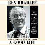 A Good Life Newspapering and Other Adventures, Ben Bradlee