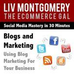 Blogs and Marketing Using Blog Marketing For Your Business, Liv Montgomery