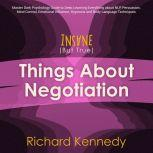 Insane (But True) Things About NEGOTIATION : Master Dark Psychology Guide to Deep Learning Everything about Nlp, Persuasion, Mind Control, Emotional Influence, Hypnosis and Body Language Techniques, richard kennedy