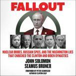 Fallout Nuclear Bribes, Russian Spies, and the Washington Lies that Enriched the Clinton and Biden Dynasties, Seamus Bruner