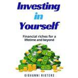 Investing in Yourself Financial Riches for a Lifetime and Beyond, Giovanni Rigters