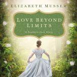 Love Beyond Limits A Southern Love Story, Elizabeth Musser