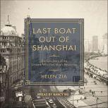 Last Boat Out of Shanghai The Epic Story of the Chinese Who Fled Mao's Revolution, Helen Zia