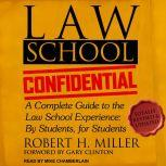 Law School Confidential A Complete Guide to the Law School Experience: By Students, for Students, Robert H. Miller