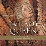 The Lady Queen The Notorious Reign of Joanna I, Queen of Naples, Jerusalem, and Sicily, Nancy Goldstone