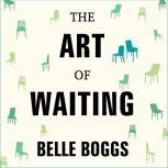The Art of Waiting On Fertility, Medicine, and Motherhood, Belle Boggs