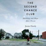 The Second Chance Club Hardship and Hope After Prison, Jason Hardy