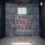 The Deadly Dozen: India's Most Notorious Serial Killers, Anirban Bhattacharya