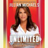 Unlimited How to Build an Exceptional Life, Jillian Michaels