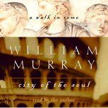 City of the Soul A Walk In Rome, William Murray