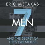 Seven Men And the Secret of Their Greatness, Eric Metaxas