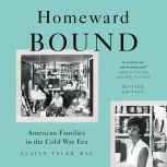 Homeward Bound American Families in the Cold War Era, Elaine Tyler May