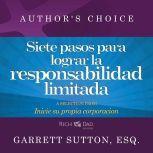 Siete pasos para lograr la responsabilidad limitada A Selection from Rich Dad Advisors: Inicie su propia corporaci¿n, Garrett Sutton