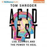 Acid Test LSD, Ecstasy, and the Power to Heal, Tom Shroder