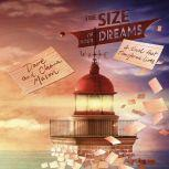 The Size of Your Dreams A Novel that Transforms Lives, Dave Mason