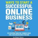 Ways to Start an Online Business Proven Strategies to Start Your Successful Business Today, Robert Rama