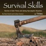 Survival Skills Survive in Dark Times and during Apocalyptic Disasters, Jordan Gunner