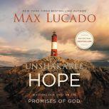 Unshakable Hope Building Our Lives on the Promises of God, Max Lucado