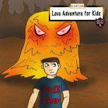 Lava Adventure for Kids Magma Monsters in the Underworld, Jeff Child